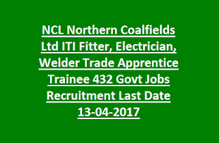 NCL Northern Coalfields Ltd ITI Fitter, Electrician, Welder Trade Apprentice Trainee 432 Govt Jobs Recruitment 2017 Last Date 13-04-2017