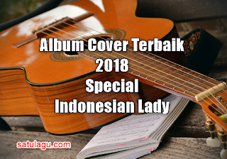 Best Album Cover Terbaik 2018 Mp3 Versi Indonesian Lady Paling Top
