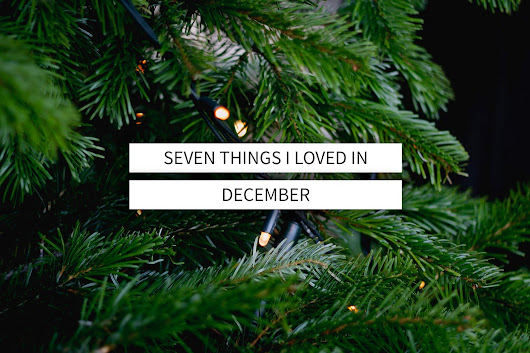 Seven things I loved in December