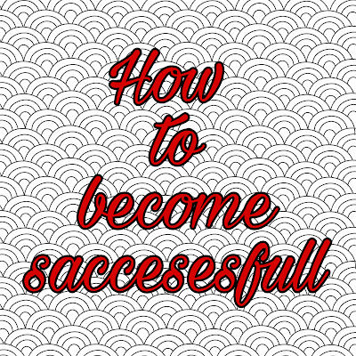 How to become saccesesfull