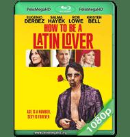 COMO SER UN LATIN LOVER (2017) WEB-DL 1080P HD MKV ESPAÑOL LATINO