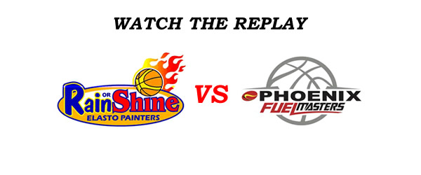 List of Replay Videos Rain or Shine vs Phoenix @ Smart Araneta Coliseum July 23, 2016