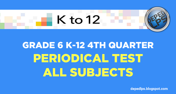Grade 6 K-12 4th Quarter Periodical Test All Subjects