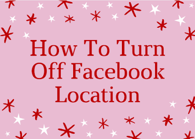 How to Turn off Facebook Location