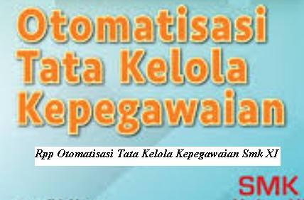 Download Rpp Mata Pelajaran Otomatisasi Tata Kelola Kepegawaian Smk Kelas XI Jurusan Perkantoran atau OTKP