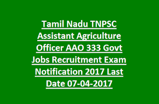 Tamil Nadu TNPSC Assistant Agriculture Officer AAO 333 Govt Jobs Recruitment Exam Notification 2017 Last Date 07-04-2017