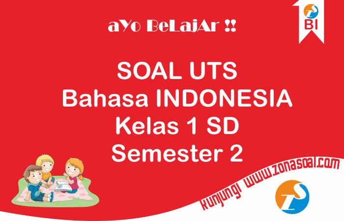 Soal UTS Bahasa Indonesia Kelas 1 Semester 2 Plus Kunci Jawaban