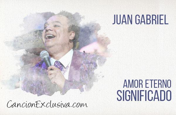 Significado de la canción Amor eterno de Juan Gabriel.