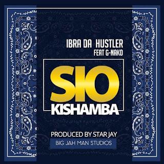 Ibrah Da Hustler Ft. GNako - Sio Kishamba