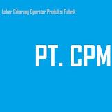Update Loker Cikarang PT CPM Posisi Operator Produksi 2020