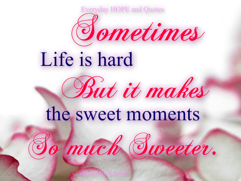 Sometimes Life Is Hard But It Makes The Sweet M