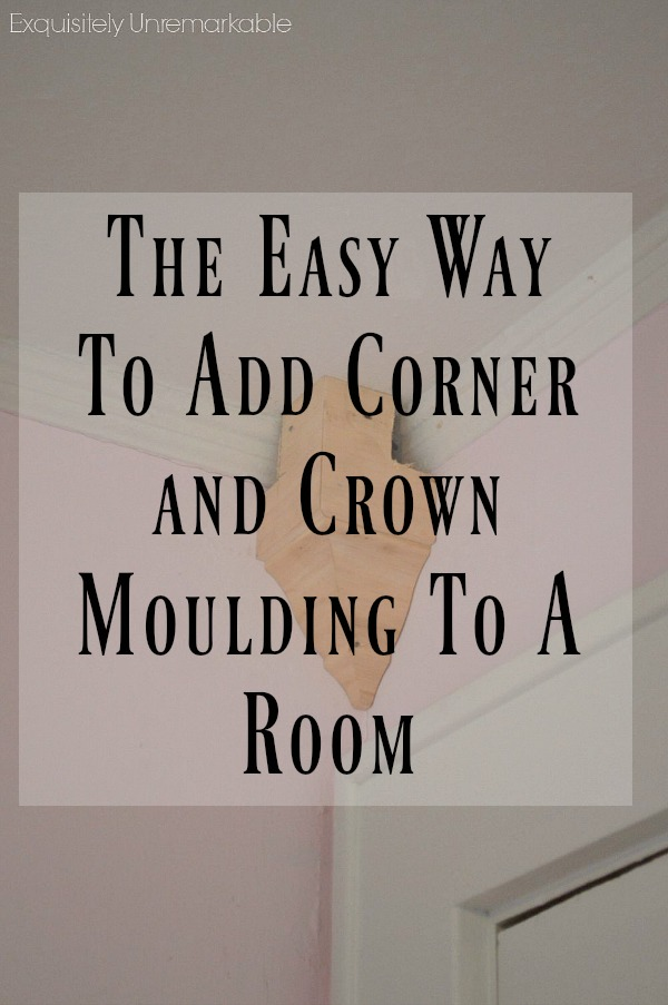 The Easy Way To Add Corner Moulding And Ceiling Trim Text