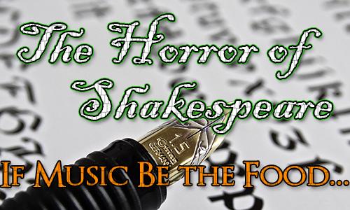A fountain pen with italic writing in the background. Over the top are the words The Horror of Shakespeare and the quote 'If Music Be the Food...''