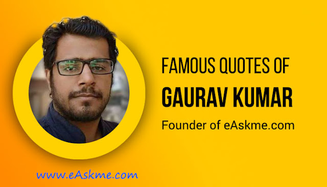Famous Quotes of Gaurav Kumar: (Founder of eAskme.com): eAskme