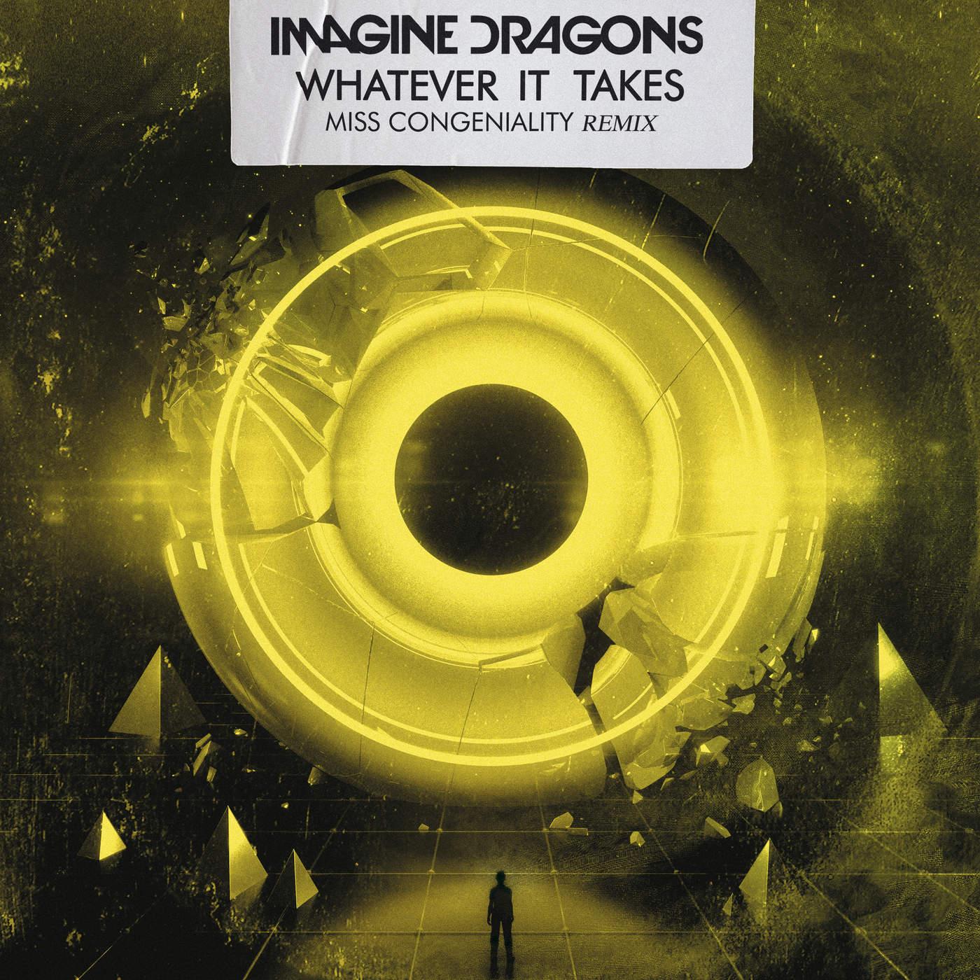 Imagine Dragons & Miss Congeniality - Whatever It Takes (Miss Congeniality Remix) - Single