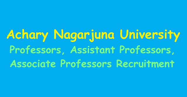 anu professors,assistant professors,associate professors recruitment 2018,Achary Nagarjuna University Recruitment 2018 online application form,anu assistant professors recruitment hall tickets selection llist results