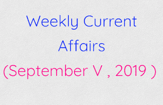 Weekly Current Affairs ( September V , 2019 )