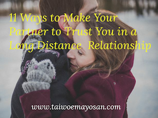 11 ways to make your partner to trust you in a long distance relationship.