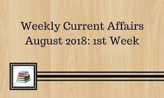 Weekly Current Affairs August 2018: 1st Week