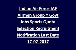 Indian Air Force IAF Airmen Group Y Govt Jobs Sports Quota Selection Recruitment Notification Last Date 17-07-2017