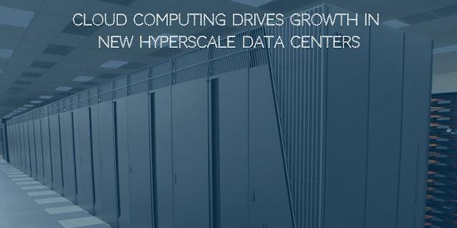 Cloud computing Drives New HyperScale Data Centers Growth