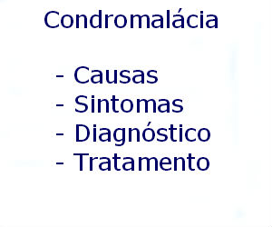 Condromalácia causas sintomas diagnóstico tratamento prevenção riscos complicações