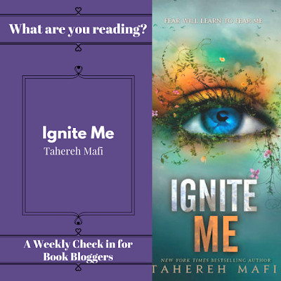 What are you reading Wednesday - Ignite Me by Tahereh Mafi on Reading List
