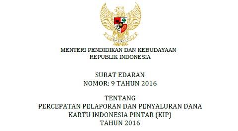 Surat Edaran Mendikbud Nomor 9 Tahun 2016 Tentang Percepatan Pelaporan dan Penyaluran Dana KIP Tahun 2016