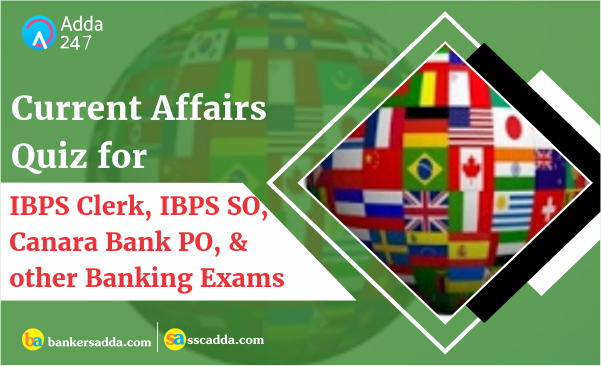 Current Affairs Questions for IBPS Clerk and Canara Bank PO 18th December 2018