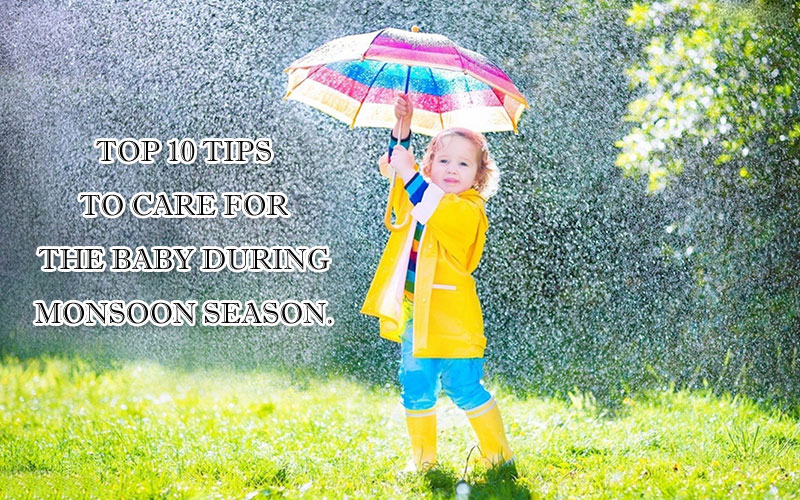 Top 10 tips to care for the baby during monsoon season