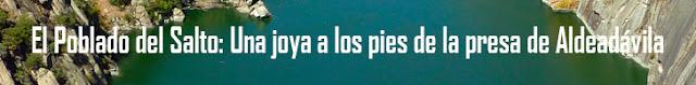 http://www.naturalezasobreruedas.com/2015/08/el-poblado-del-salto-una-joya-los-pies.html