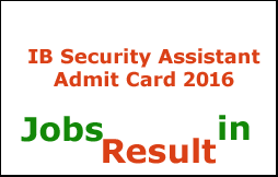 IB Security Assistant Admit Card 2016