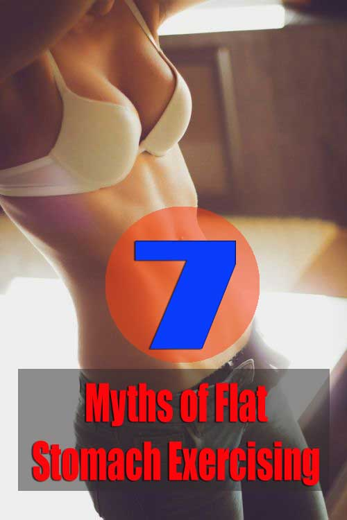 7 Myths of Flat Stomach Exercising:  #eatclean #weightloss #lighter #weight #gettheglow #diet #dietlife #fitnesslifestyle #6packs #flatstomach #flattummy