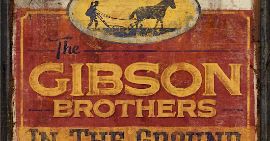 The Gibson Brothers: In The Ground