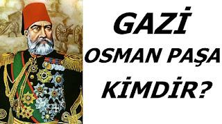 gazi osman paşa kimdir, plevne kalesi osman paşa, plevne marşı osman paşa
