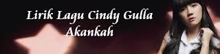 Lirik Lagu Cindy Gulla - Akankah