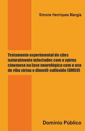 Tratamento experimental de cães naturalmente infectados com o vpirus cinomose na fase neurológica com o uso de riba virina e dimetil-sulfóxido (DMSO)