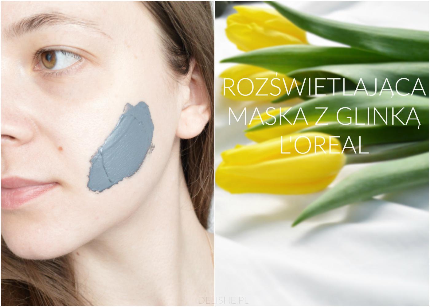 maska z glinką rozświetlająca L'Oreal blog