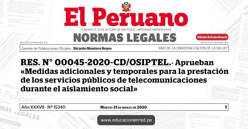 RES. N° 00045-2020-CD/OSIPTEL.- Aprueban «Medidas adicionales y temporales para la prestación de los servicios públicos de telecomunicaciones durante el aislamiento social»