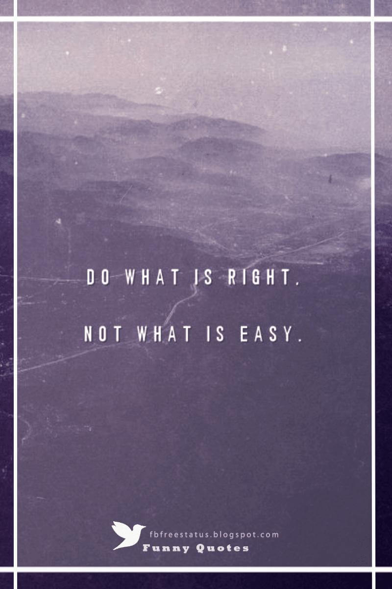 """do what is right, not what is easy."" wisdom quote"