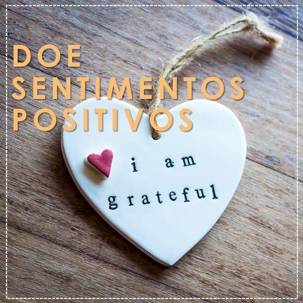 Doe Sentimentos Positivos: Quando um pouco de nós pode ser tudo para o outro!