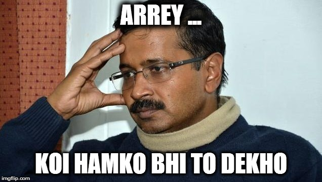 Arvind Kejriwal - Please someone pay some attention to us too, in all this beef drama