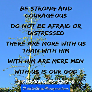 Be strong and courageous. Do not be afraid or dismayed. There are more with us than with them. With them are mere men but with us is our God. (2 Chronicles 32:7-8)