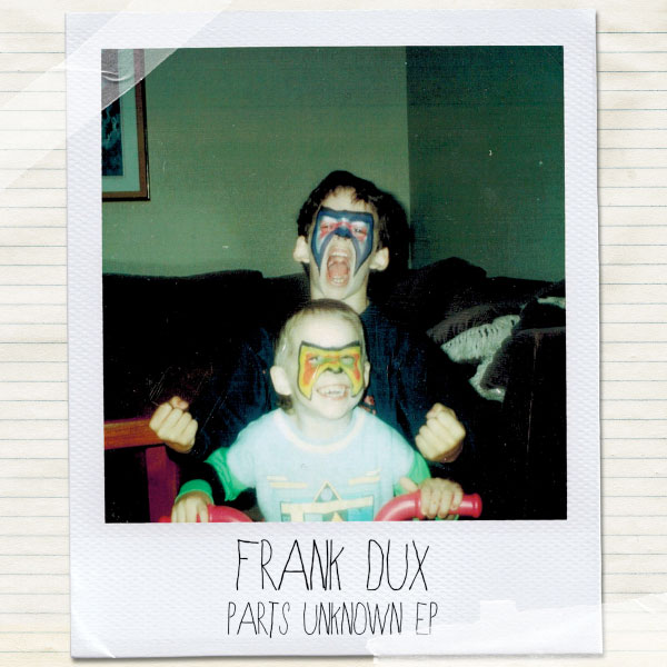 """Frank Dux stream new EP """"Parts Unknown"""""""