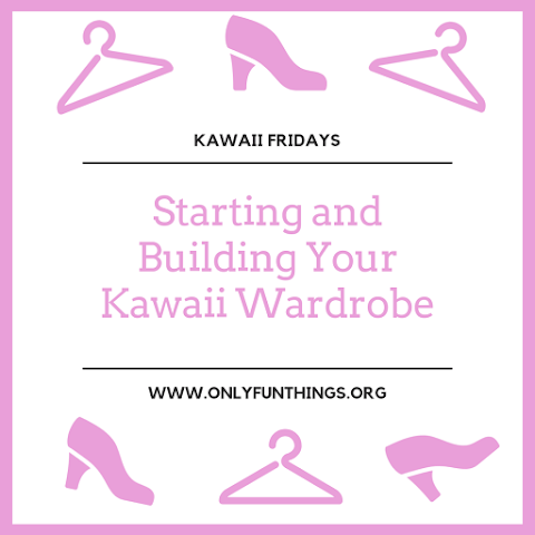 Starting and Building Your Kawaii Wardrobe – Where to Shop, DIY's, and more! - Kawaii Fridays!