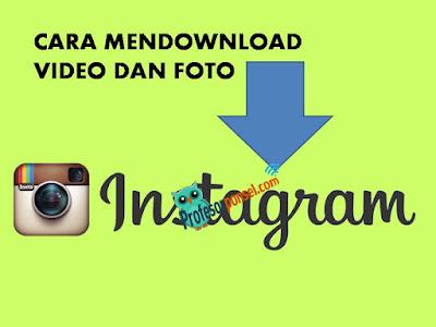 Cara  Mendownload Video dan Foto Instargram Menggunakan Ponsel Android dan PC