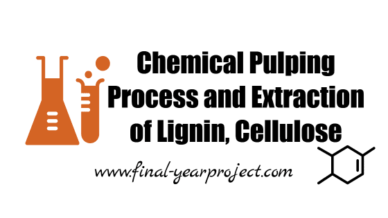 Chemical project on Study of Chemical Pulping Process and Extraction of Lignin, Cellulose