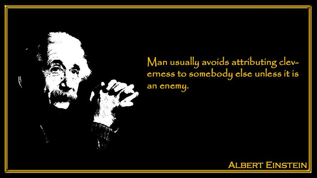 Man usually avoids attributing cleverness to somebody else unless it is an enemy  Albert Einstein inspiring quotes