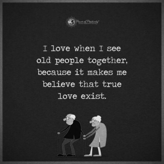I Love When I See Old People Together Because It Makes Me Believe That True Love Exists The Best Quotes Picture