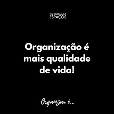Organizar é... - Frases Organizadas Transformando Espaços